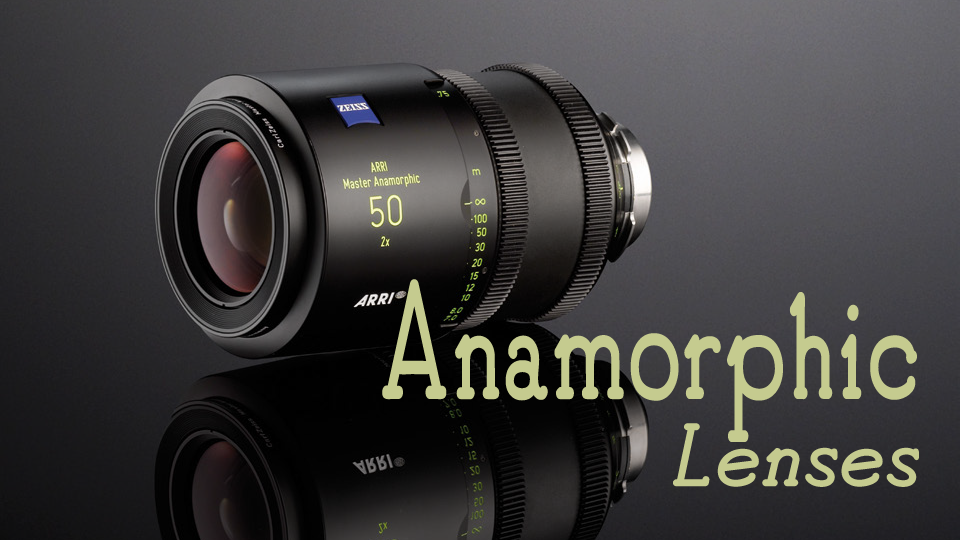 Anamorphic Lenses: The Key to Widescreen Cinematic Imagery