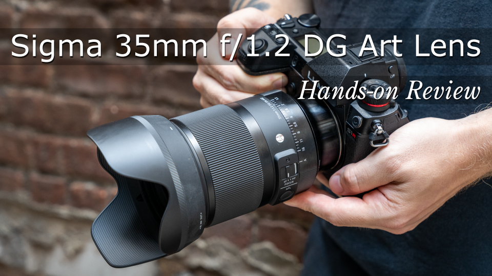 Hands-On Review: Sigma 35mm f/1.2 DG DN Art Lens