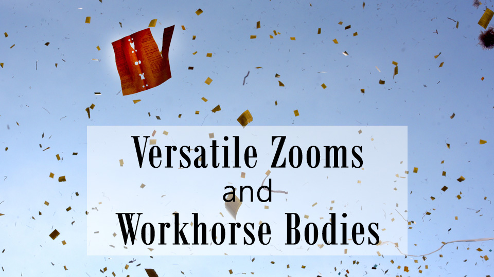 Versatile Zooms and Workhorse Bodies