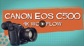 Canon EOS C500 and the 4K Workflow